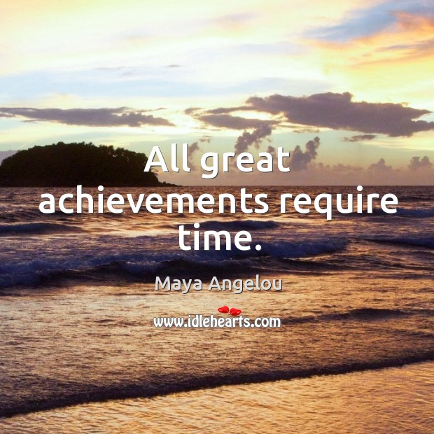 Image, All great achievements require time.