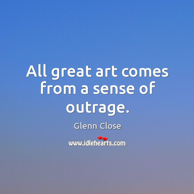 Image, All great art comes from a sense of outrage.