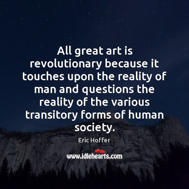 All great art is revolutionary because it touches upon the reality of Image