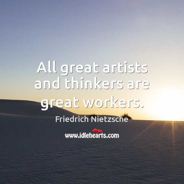 Image, All great artists and thinkers are great workers.