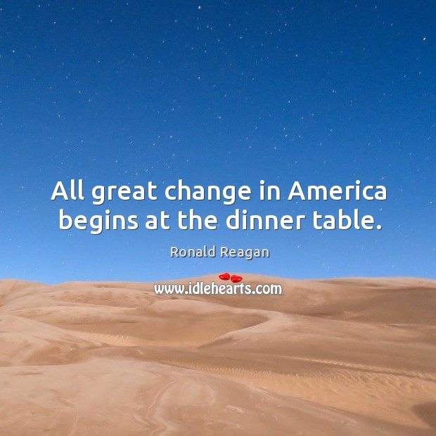 Image, All great change in america begins at the dinner table.