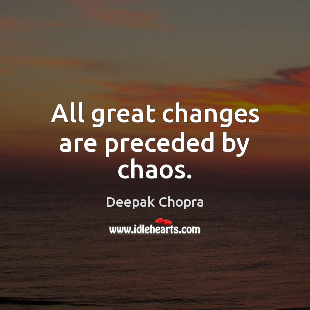 Image, All great changes are preceded by chaos.
