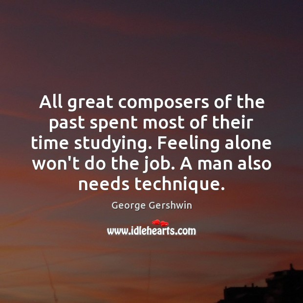 All great composers of the past spent most of their time studying. Image
