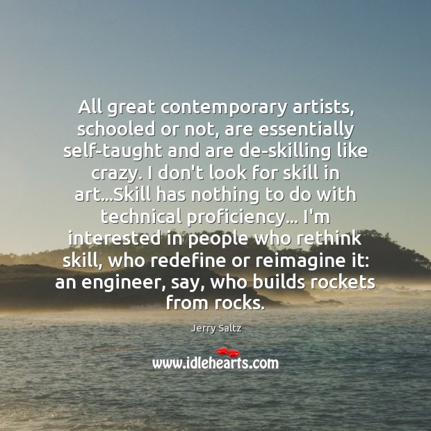 All great contemporary artists, schooled or not, are essentially self-taught and are Image