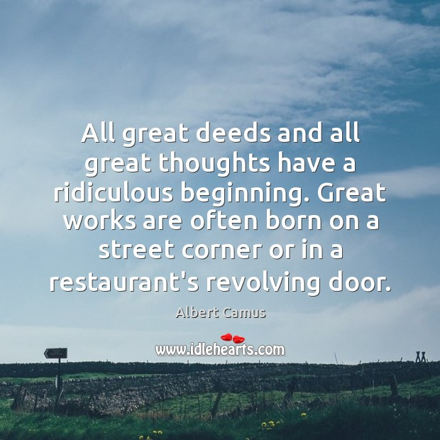 Image, All great deeds and all great thoughts have a ridiculous beginning. Great