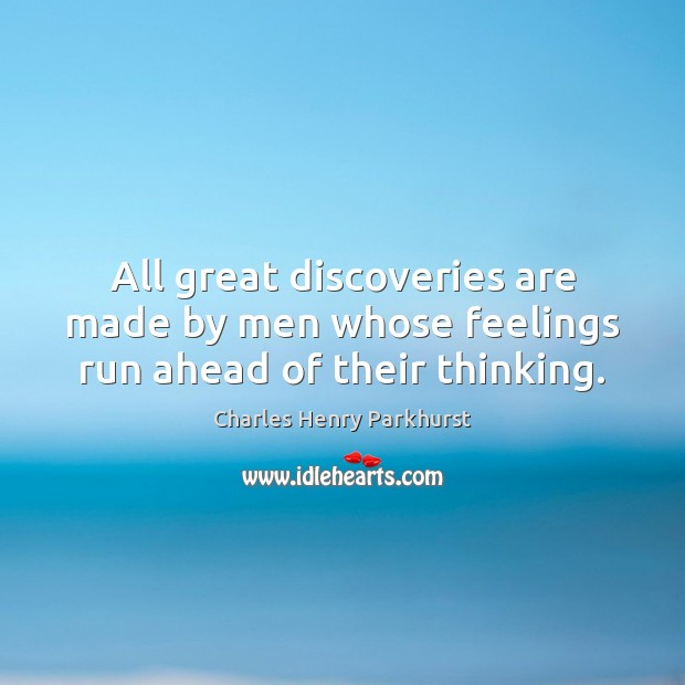 Image, All great discoveries are made by men whose feelings run ahead of their thinking.