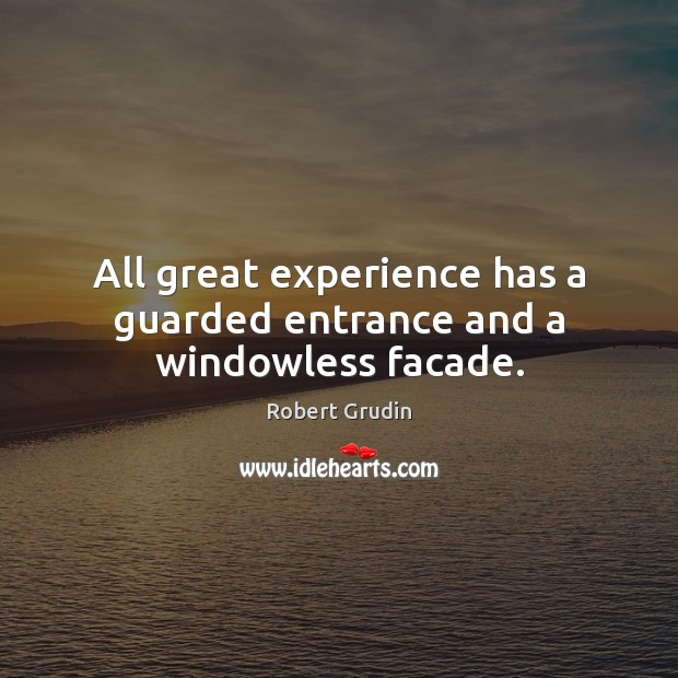 All great experience has a guarded entrance and a windowless facade. Image