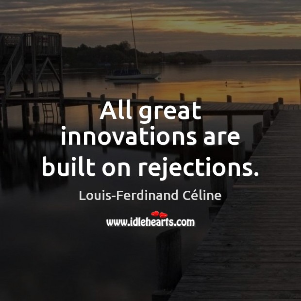 All great innovations are built on rejections. Louis-Ferdinand Céline Picture Quote
