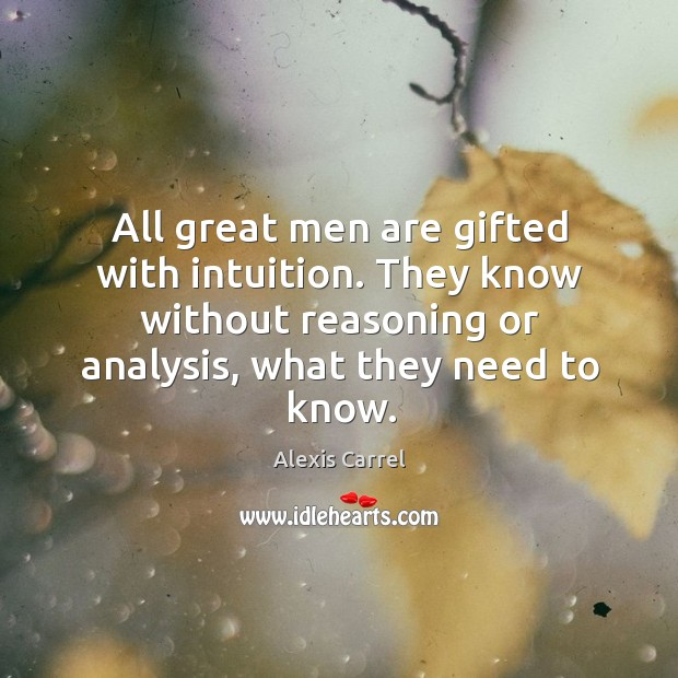 Image, All great men are gifted with intuition. They know without reasoning or analysis, what they need to know.