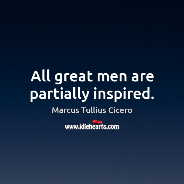 All great men are partially inspired. Image