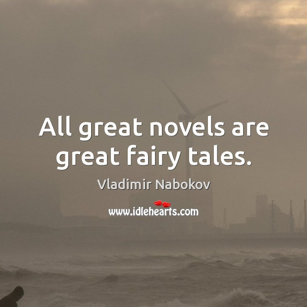 All great novels are great fairy tales. Image