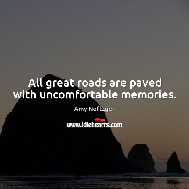 Image, All great roads are paved with uncomfortable memories.