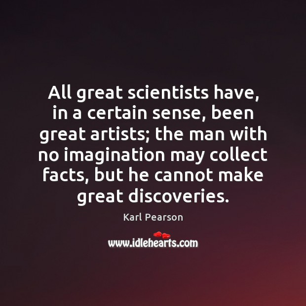 Image, All great scientists have, in a certain sense, been great artists; the