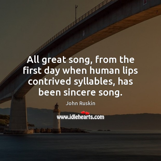 Image, All great song, from the first day when human lips contrived syllables,