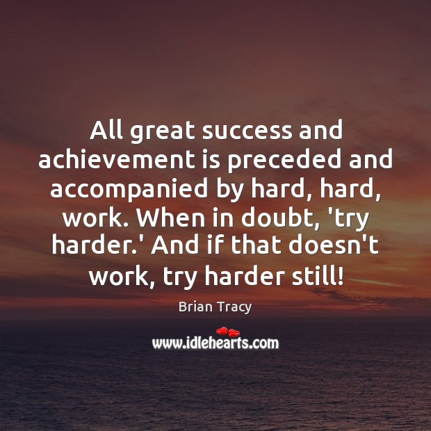 All great success and achievement is preceded and accompanied by hard, hard, Achievement Quotes Image