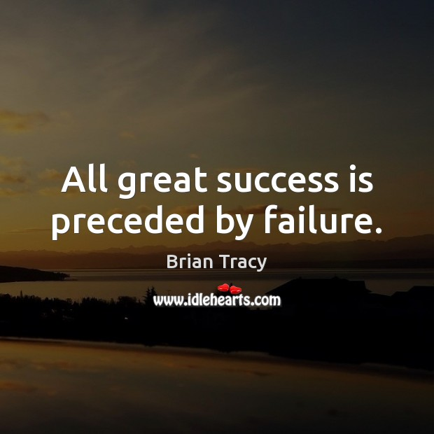 Image, All great success is preceded by failure.