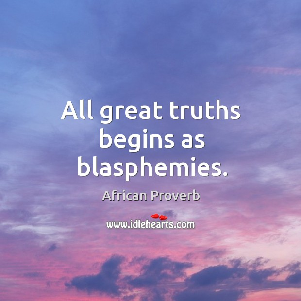 Image, All great truths begins as blasphemies.