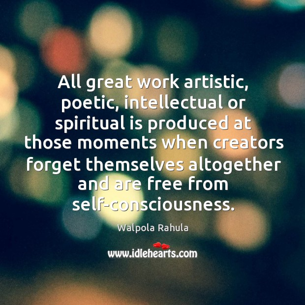 All great work artistic, poetic, intellectual or spiritual is produced at those Image