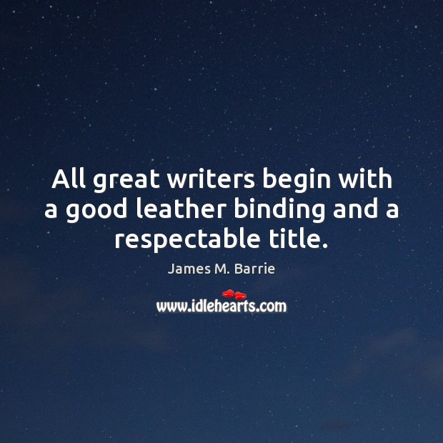 All great writers begin with a good leather binding and a respectable title. Image