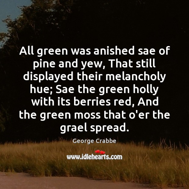 All green was anished sae of pine and yew, That still displayed George Crabbe Picture Quote