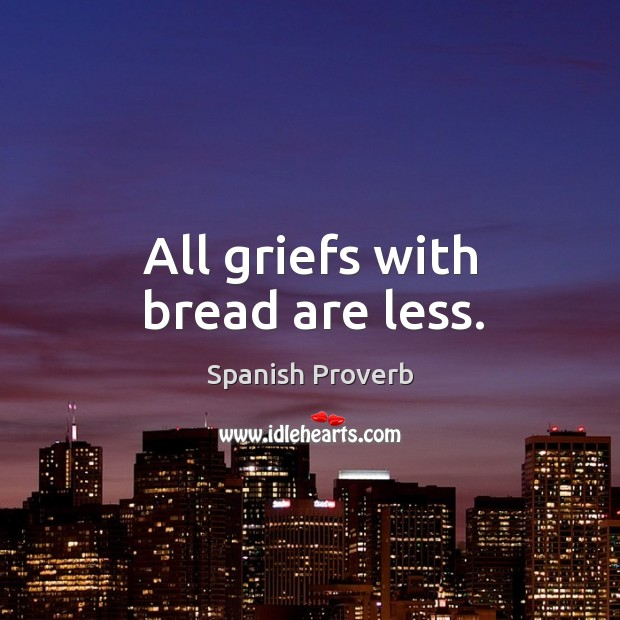 Image, All griefs with bread are less.