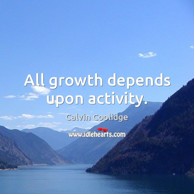 Image, All growth depends upon activity.