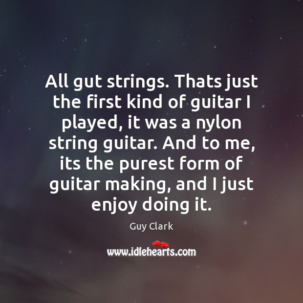 All gut strings. Thats just the first kind of guitar I played, Image