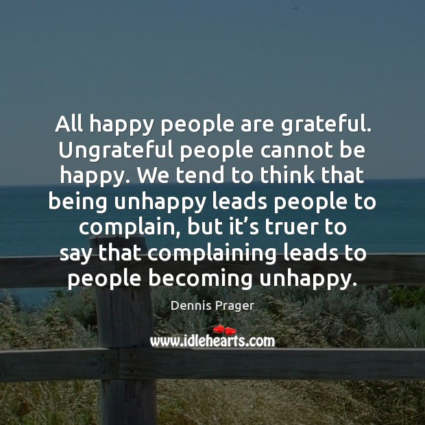 All happy people are grateful. Ungrateful people cannot be happy. We tend Image