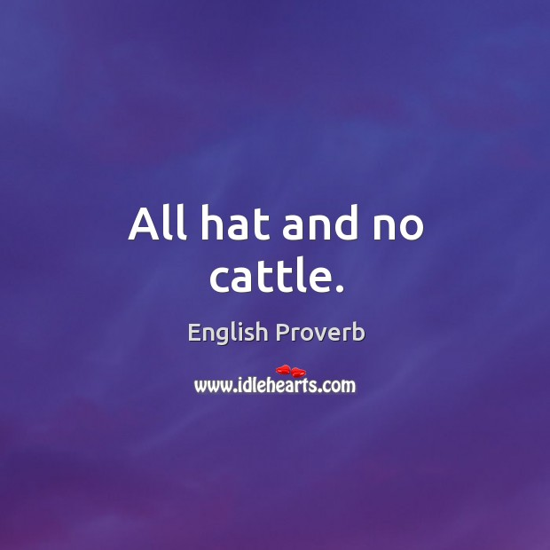 Image, All hat and no cattle.