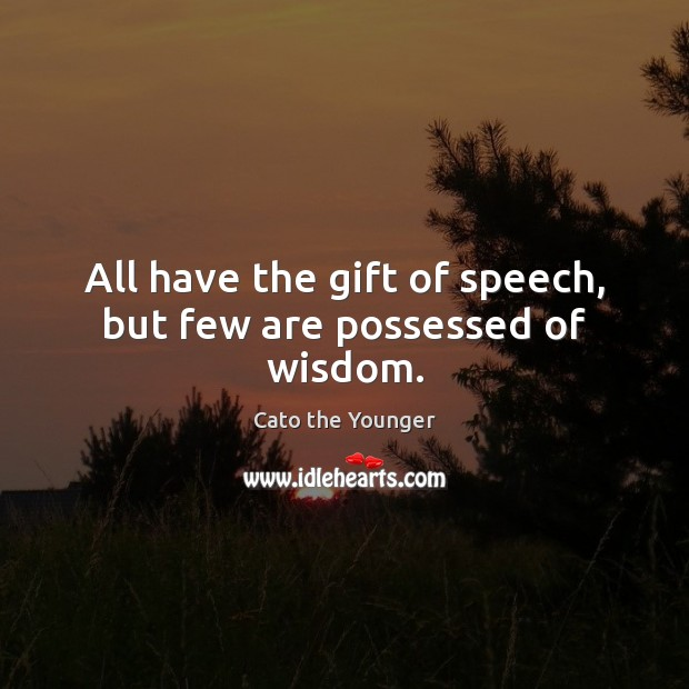 Image, All have the gift of speech, but few are possessed of wisdom.