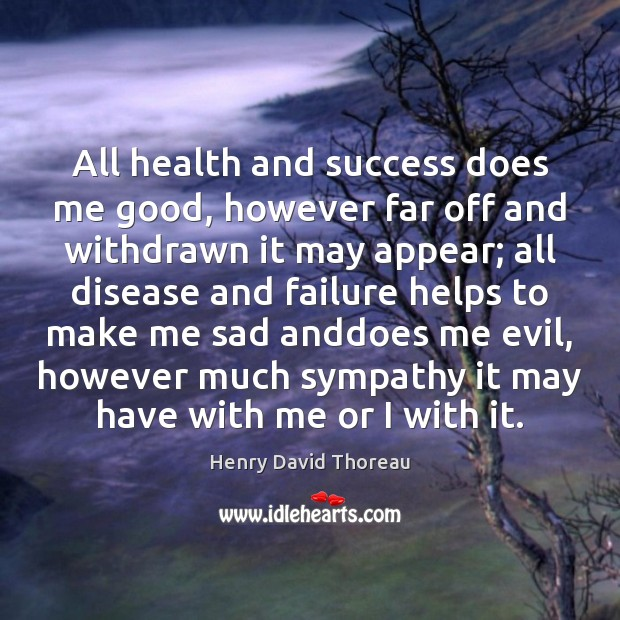 All health and success does me good, however far off and withdrawn Image