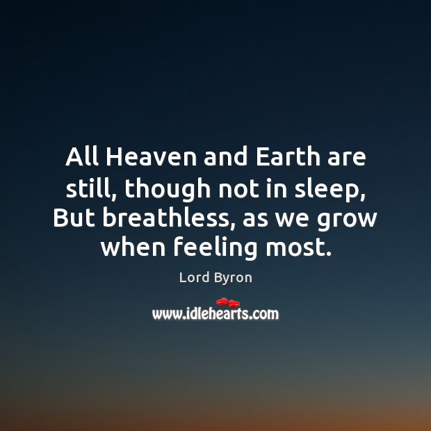 Image, All Heaven and Earth are still, though not in sleep, But breathless,