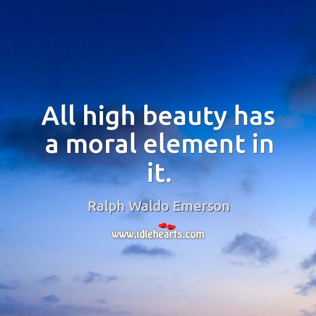 All high beauty has a moral element in it. Image
