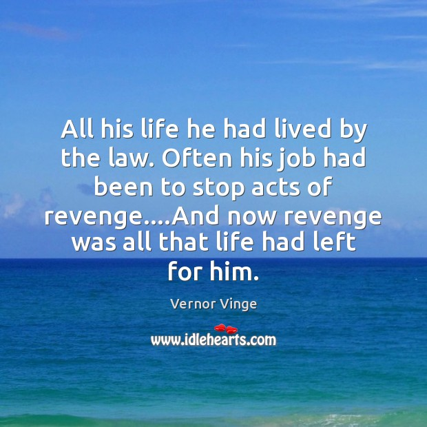 Vernor Vinge Picture Quote image saying: All his life he had lived by the law. Often his job