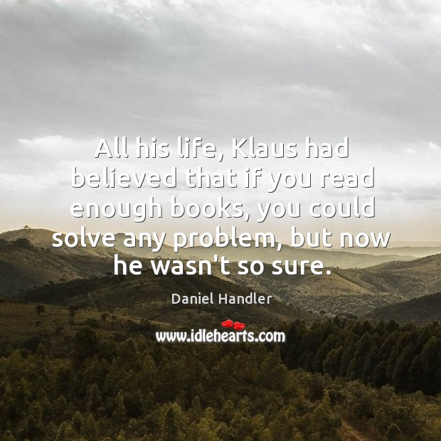 All his life, Klaus had believed that if you read enough books, Image