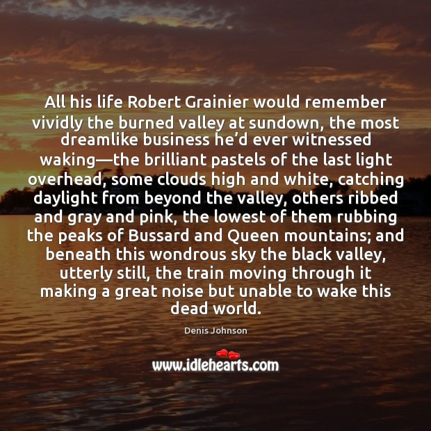 All his life Robert Grainier would remember vividly the burned valley at Denis Johnson Picture Quote