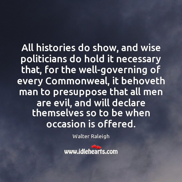 All histories do show, and wise politicians do hold it necessary that, Image