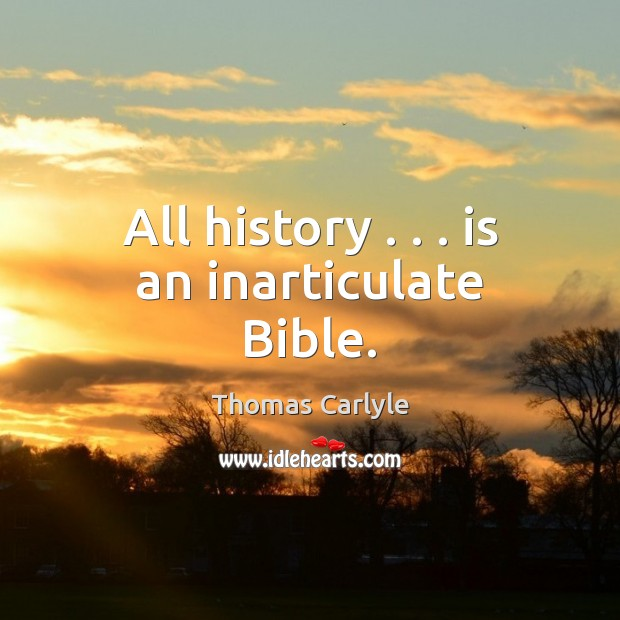 All history . . . is an inarticulate Bible. Image