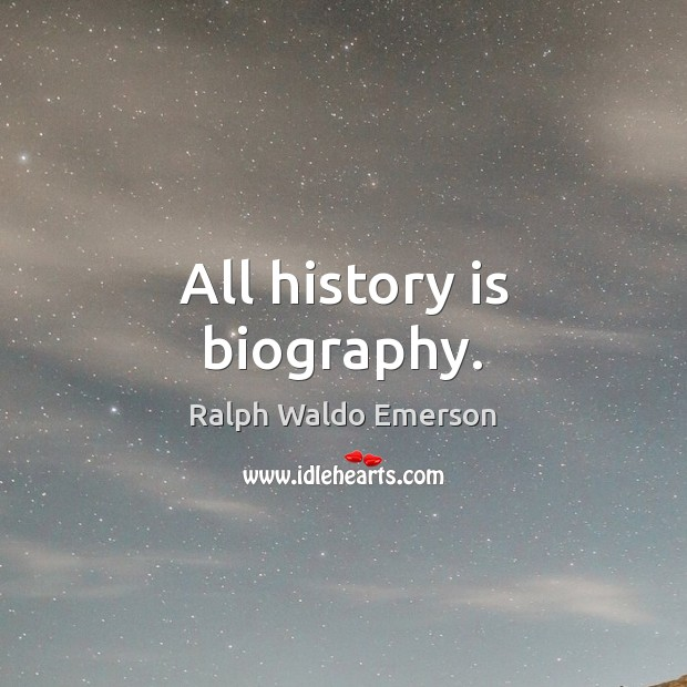 All history is biography. Image