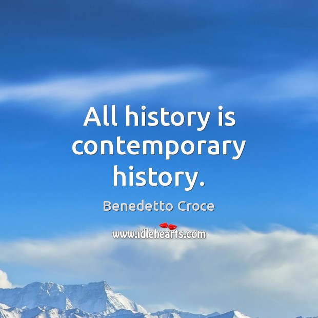All history is contemporary history. Image