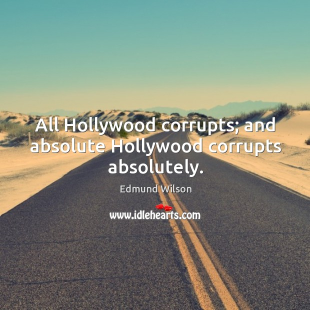 All hollywood corrupts; and absolute hollywood corrupts absolutely. Image