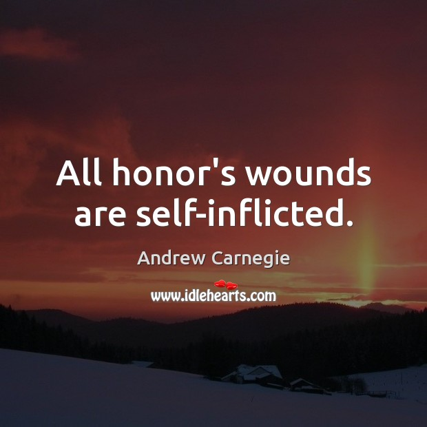 Image about All honor's wounds are self-inflicted.