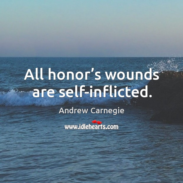 All honor's wounds are self-inflicted. Image
