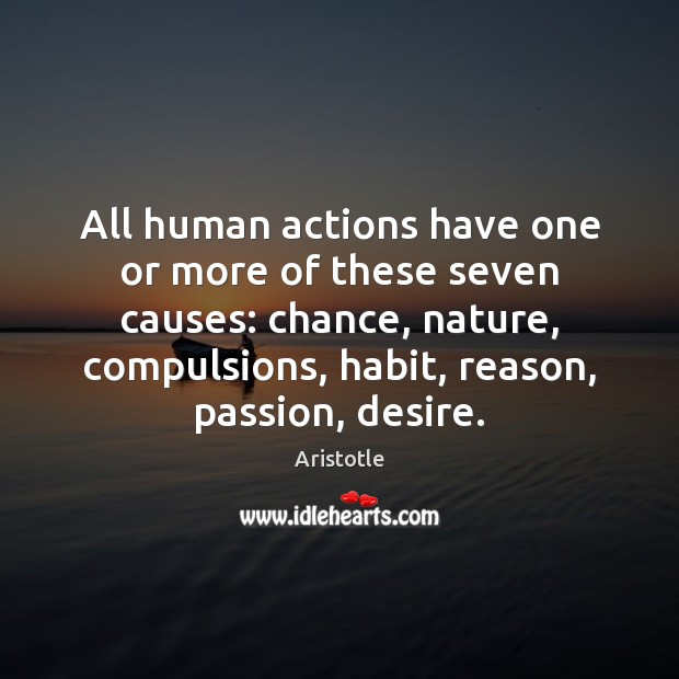 All human actions have one or more of these seven causes: chance, Image