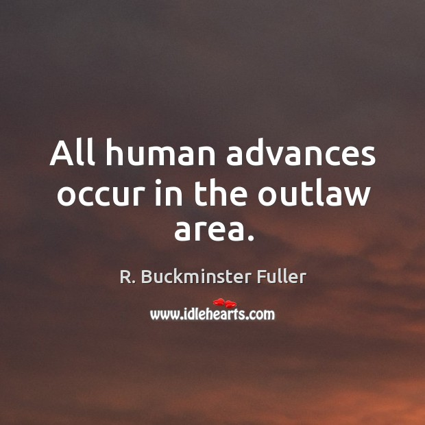 Image, All human advances occur in the outlaw area.