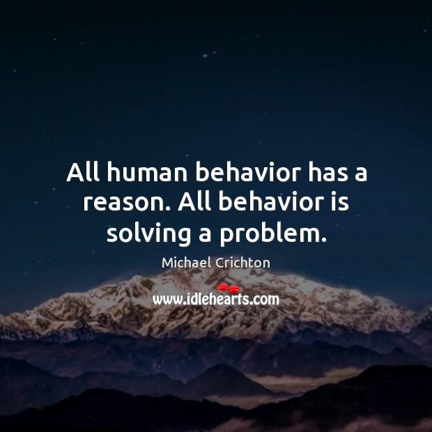 All human behavior has a reason. All behavior is solving a problem. Behavior Quotes Image
