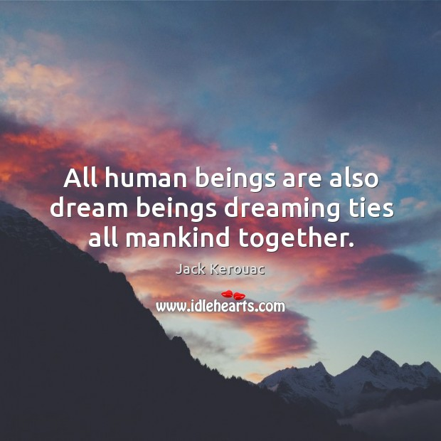 All human beings are also dream beings dreaming ties all mankind together. Image