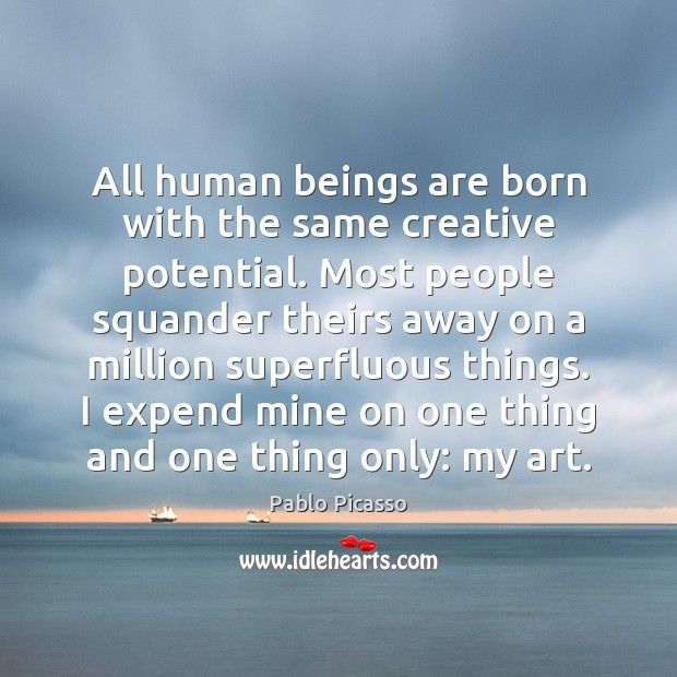 Image, All human beings are born with the same creative potential. Most people
