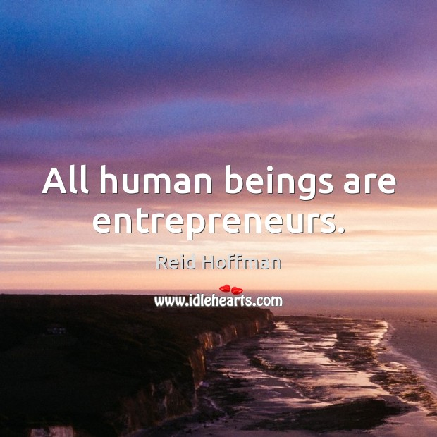 All human beings are entrepreneurs. Reid Hoffman Picture Quote