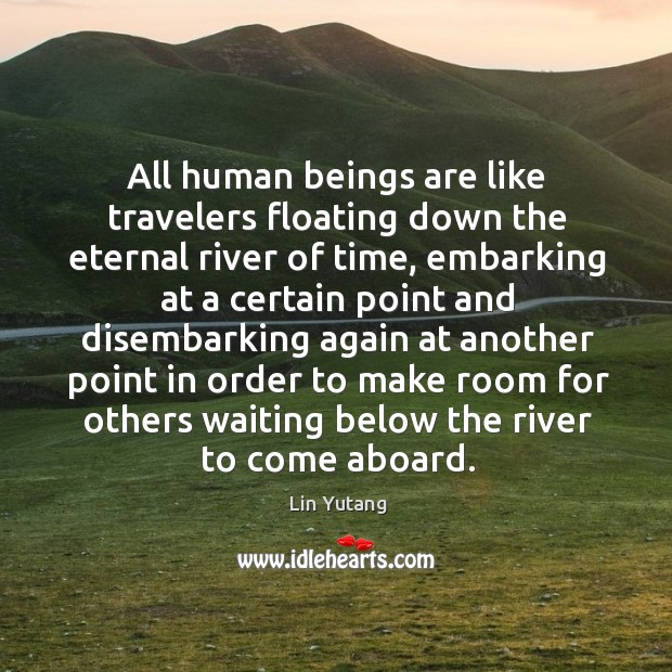 Image, All human beings are like travelers floating down the eternal river of
